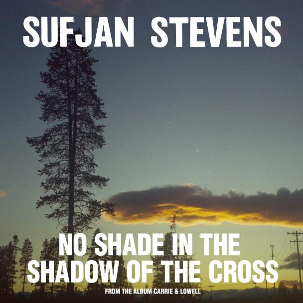 "Sufjan Stevens – ""No Shade In The Shadow Of The Cross"""