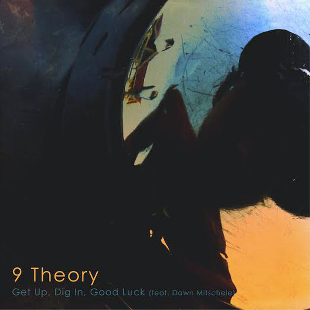 """9 Theory – """"Get Up, Dig In, Good Luck (ft. Dawn Mitschele)"""""""