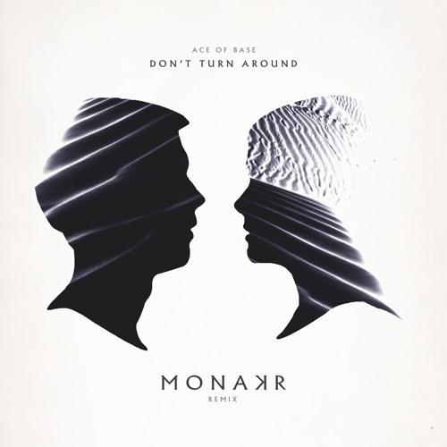"Ace of Base – ""Don't Turn Around (MONAKR Remix)"""
