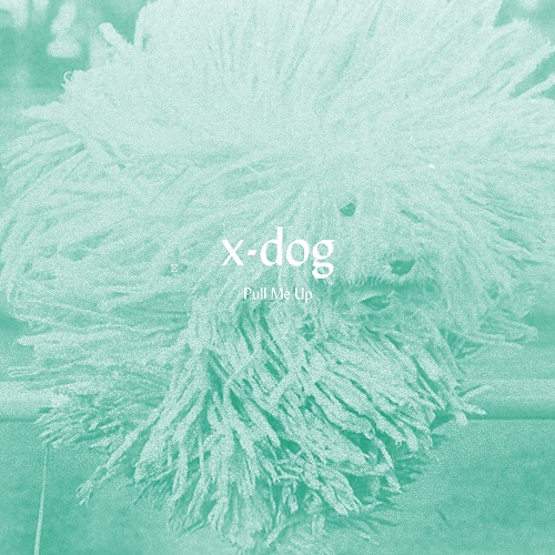 """X-DOG – """"Pull Me Up"""""""