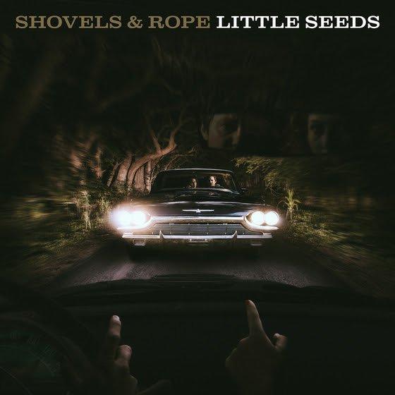 Shovels & Rope –  Little Seeds