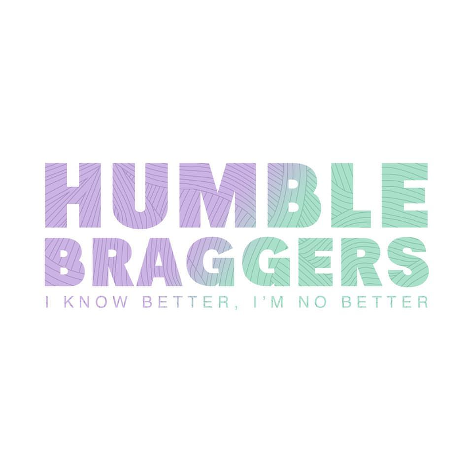Humble Braggers – I Know Better, I'm No Better