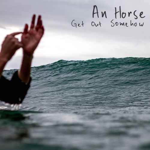 """An Horse – """"Get Out Somehow"""""""