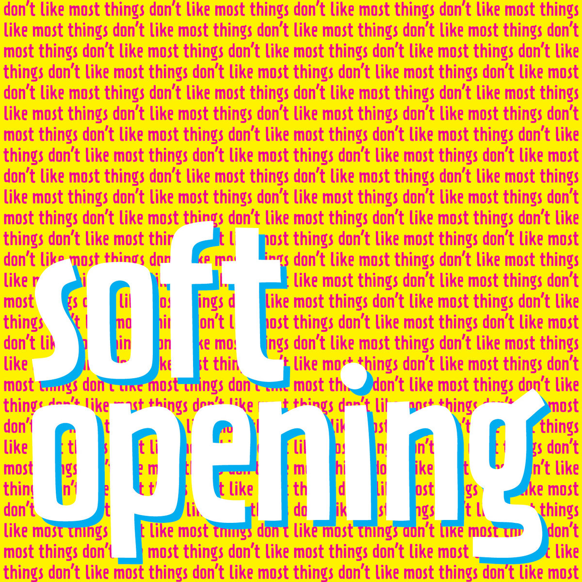 Soft Opening –  Don't Like Most Things