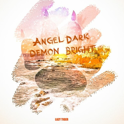 "Lazy Tiger – ""Angel Dark Demon Bright"""