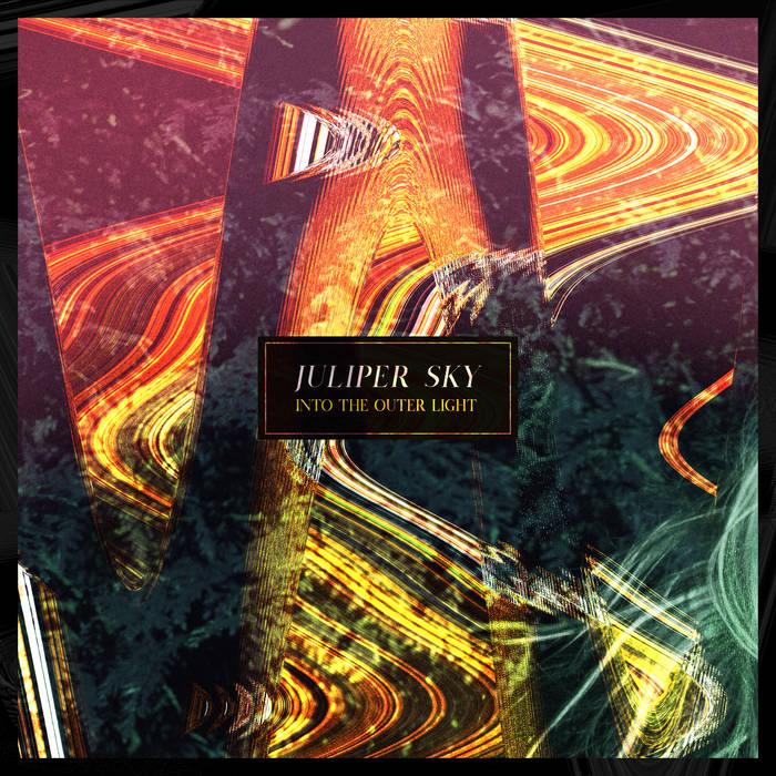 "Juliper Sky – ""Into the Outer Light"""