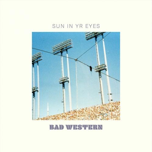 """Bad Western – """"Sun In Yr Eyes"""""""