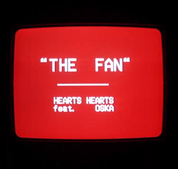 """Hearts Hearts – """"The Fan (feat. OSKA)"""""""