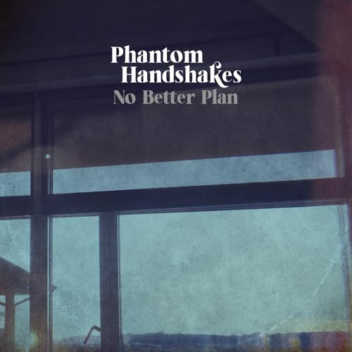 "Phantom Handshakes – ""No Better Plan"""