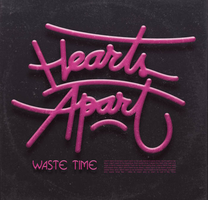 """HEARTS APART – """"Waste Time"""""""