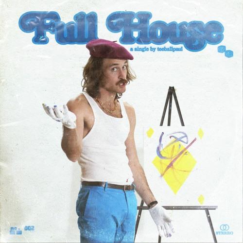 "teeballpaul – ""Full House"""