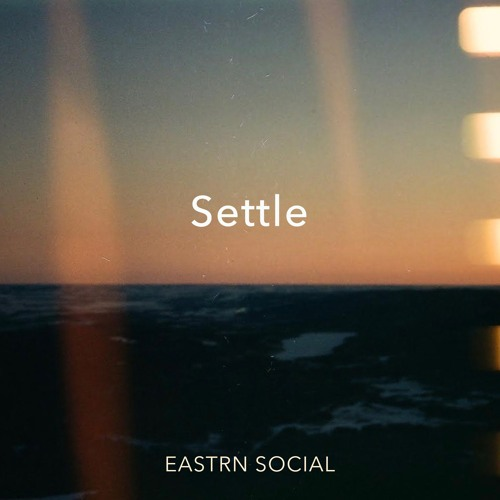 """Eastrn Social – """"Settle"""""""