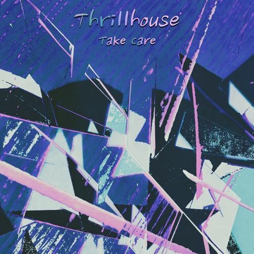 "Thrillhouse – ""Take Care"""