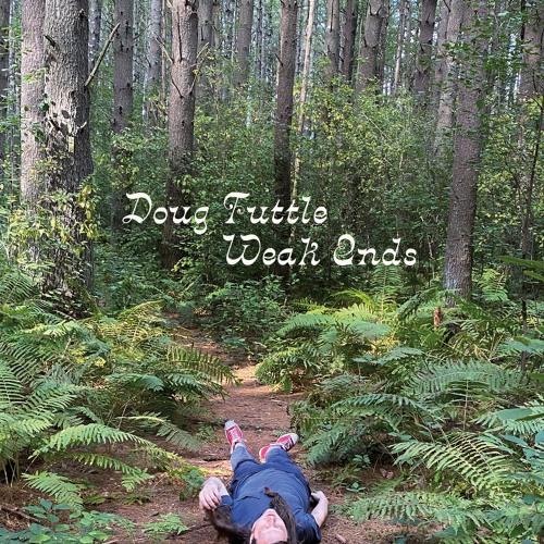 """Doug Tuttle – """"Weak Ends"""""""