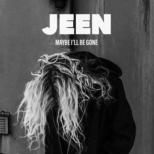 """JEEN – """"Maybe I'll Be Gone"""""""