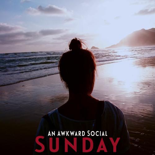 "An Awkward Social – ""Sunday"""