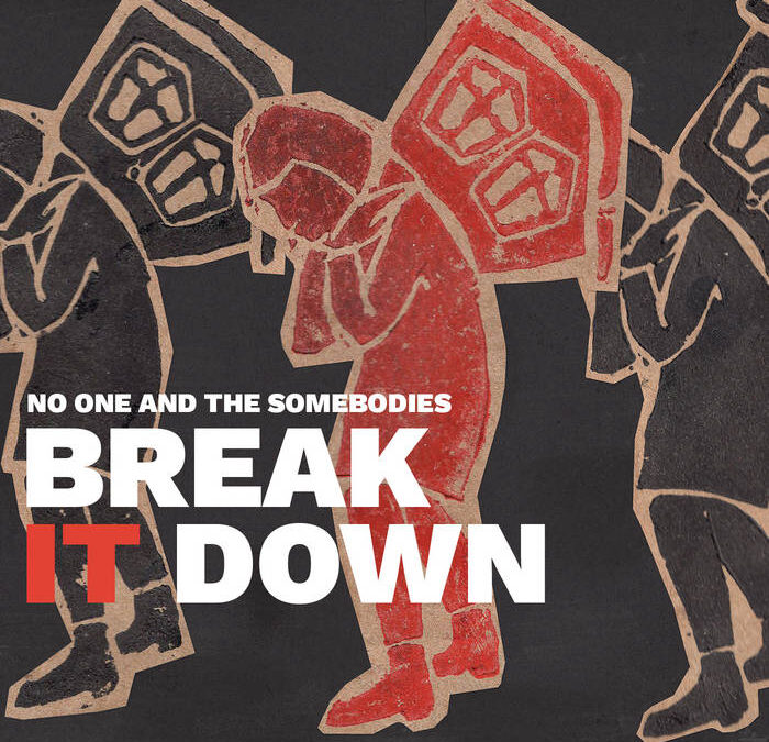 """No One and the Somebodies – """"Break it Down"""""""